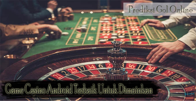 Game-Game Casino Online Android Yang Harus Didownload